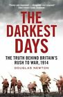 The Darkest Days: The Truth Behind Britain's Rush to War, 1914 by Douglas J. Newton (Paperback, 2015)