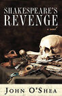 Shakespeare's Revenge by John O'Shea (Paperback / softback, 2010)