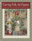 Carving Folk Art Figures : Patterns and Instructions for Angels, Moons, Santas, and More! by Shawn Cipa (2002, Paperback)