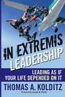 In Extremis Leadership: Leading as If Your Life Depended on it by Thomas A. Kolditz (Hardback, 2007)