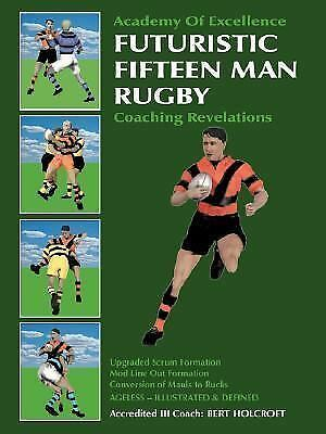Futuristic Fifteen Man Rugby Coaching Revelations Upgraded Scrum Formation Mod Line Out Formation Conversion Of Mauls To Rucks By Bert Holcroft 2007 Paperback For Sale Online Ebay
