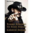 Lemmy Kilmister: Life Beyond Motorhead Collateral Damage by Alan Burridge (Paperback, 2016)