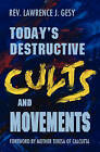 Today's Destructive Cults and Movements by Rev Lawrence J Gesy (Paperback / softback, 2010)