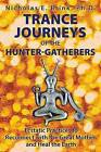 Trance Journeys of the Hunter-Gatherers: Ecstatic Practices to Reconnect with the Great Mother and Heal the Earth by Nicholas E. Brink (Paperback, 2016)