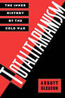 Totalitarianism: The Inner History of the Cold War by Prof. Abbott Gleason (Paperback, 1997)