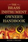 The Brass Instrument Owner's Handbook by Michael J. Pagliaro (Paperback, 2016)