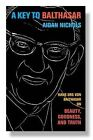 A Key to Balthasar: Hans Urs Von Balthasar on Beauty, Goodness, and Truth by Aidan Nichols (Paperback, 2011)