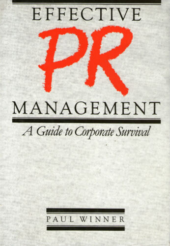 1 of 1 - Effective PR Management: A Guide to Corporate Survival by Paul Winner (hardback)