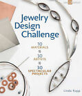 Jewelry Design Challenge: 10 Materials * 30 Artists * 30 Spectacular Projects by Linda Kopp (Paperback, 2011)