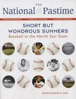 The National Pastime 2012 : Short but Wondrous Summers - Baseball in the North Star State by Society for American Baseball Research Staff (2012, Paperback)