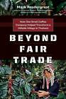 Beyond Fair Trade: How One Small Coffee Company Helped Transform a Hillside Village in Thailand by Mark Pendergrast (Paperback, 2015)