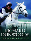 The Horses of My Life by Richard Dunwoody (Paperback, 2010)