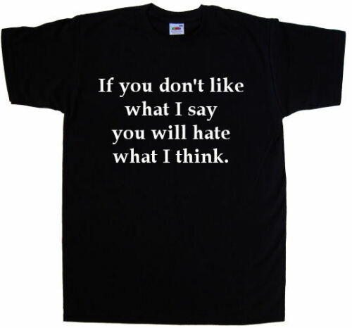 If you dont like what I say Funny sarcastic slogan adult t-shirts