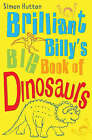 Brilliant Billy's Big Book of Dinosaurs by Simon Hutton (Paperback, 2007)