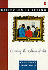 Believing is Seeing: Creating the Culture of Art by Mary Anne Staniszewski (Paperback, 1995)