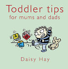 Toddler Tips: For Mums and Dads by Daisy Hay (Hardback, 2008)