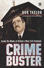 Crimebuster: Inside the Minds of Britain's Most Evil Criminals by Bob Taylor (Paperback, 2003)