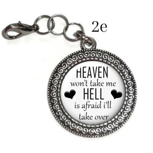 Details about  /Key Ring Funny Sarcastic Quote HEAVEN WON/'T TAKE ME Purse Charm Zipper Pull