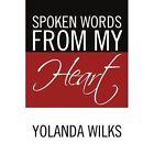 Spoken Words from My Heart by Yolanda Wilks (Paperback / softback, 2011)