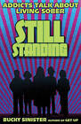 Still Standing: Addicts Talk About Living Sober by Bucky Sinister (Paperback, 2011)