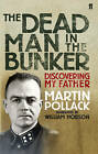 The Dead Man in the Bunker: Discovering My Father by Martin Pollack (Paperback, 2008)