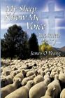 My Sheep Know Voice James O Young Poetry Authorhouse Hardback 9781449092283