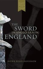 The Sword in Anglo-Saxon England: The Sword in Anglo-Saxon England : Its...