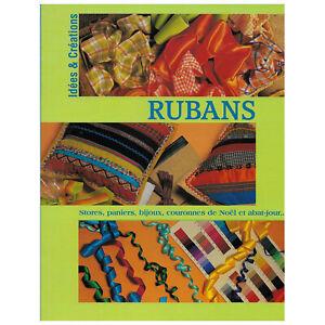 RUBANS 18 IDEES ET CREATIONS EXPLIQUEES EN DETAIL  96 pages LIVRE NEUF