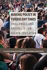 Making Policy in Turbulent Times: Challenges and Prospects for Higher Education by Richard Wellen, Paul Axelrod, Theresa Shanahan, Roopa Desai Trilokekar (Paperback, 2013)