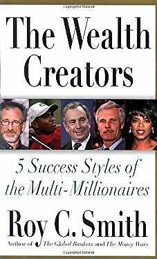 Wealth Creators : 5 Success Styles of the Multi-Millionaires by Smith, Roy C.