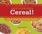 Let's Cook with Cereal!: Delicious & Fun Cereal Dishes Kids Can Make by Nancy Tuminelly (Hardback, 2012)