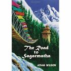 Road to Sagarmatha 9781456815967 by Adam a Wilson Hardback