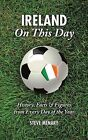 Ireland On This Day (Football): History, Facts & Figures from Every Day of the Year by Steve Menary (Hardback, 2010)
