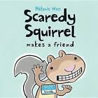 Scaredy Squirrel Makes a Friend by Watt (Hardback)