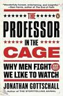 The Professor in the Cage: Why Men Fight and Why We Like to Watch by Instructor Jonathan Gottschall (Paperback / softback, 2016)