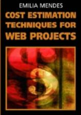 Cost Estimation Techniques for Web Projects by Emilia Mendes (2007, Hardcover)