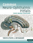 Common Neuro-ophthalmic Pitfalls: Case-based Teaching by Aki Kawasaki, Valerie A. Purvin (Paperback, 2009)