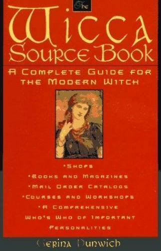 The Wicca Source Book : Complete Guide for the Modern Witch by Gerina Dunwich (1