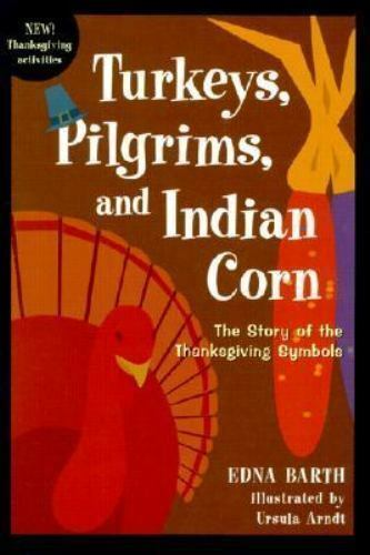 Turkeys, Pilgrims, and Indian Corn: The Story of the Thanksgiving Symbols Barth,