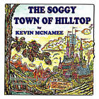The Soggy Town of Hilltop by Kevin McNamee (Paperback / softback, 2010)
