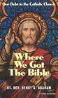 Where We Got The Bible Graham Henry G Paperback 30 Oct 2004