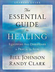 The Essential Guide to Healing: Equipping All Christians to Pray for the Sick by Bill Johnson (Paperback, 2016)