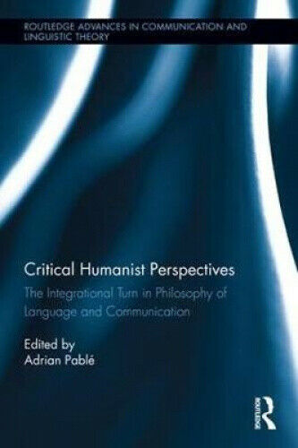 Critical Humanist Perspectives: The Integrational Turn in Philosophy of
