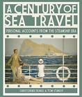 A Century of Sea Travel: Personal Accounts from the Steamship Era by Tom Stanley, Christopher Deakes (Hardback, 2010)