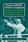 Roman Catholic Beliefs in England: Customary Catholicism and Transformations of Religious Authority by Michael P. Hornsby-Smith (Hardback, 1991)