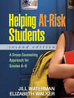 Helping at Risk Students: A Group Counseling Approach for Grades 6-9 by Jill Waterman, Elizabeth Walker (Paperback, 2009)