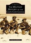 The Military History of the Cape Cod Canal by Capt Gerald Butler (Paperback / softback, 2002)