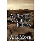 A Place Called Terra by A G Moye (Paperback / softback, 2011)