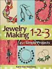 Jewelry Making 1-2-3: 45+ Simple Projects by Karin Van Voorhees (Paperback, 2015)