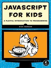 JavaScript for Kids : A Playful Introduction to Programming by Nick Morgan (2014, Paperback, New Edition)